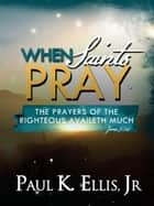 When Saints Pray ebook by Paul Ellis