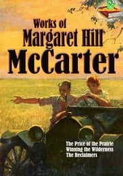 Works of Margaret Hill McCarter (5 Works) - The Western Novels ebook by Margaret Hill McCarter