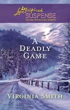 A Deadly Game ebook by Virginia Smith