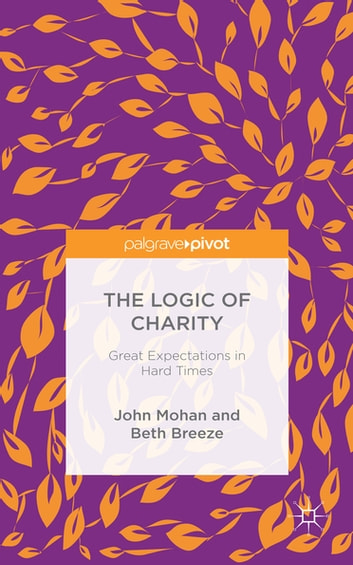 The Logic of Charity - Great Expectations in Hard Times ebook by Prof John Mohan,Dr Beth Breeze