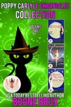Poppy Carlyle Chronicles Collection: Magic and Mayhem Universe ebook by Boone Brux