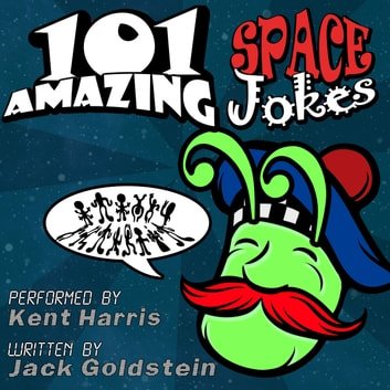 101 Amazing Space Jokes - Told by Master Funnyman Kent Harris audiobook by Jack Goldstein,Jimmy Russell