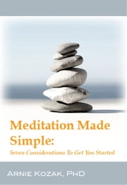Meditation Made Simple - Seven Considerations to Get You Started ebook by Arnie Kozak