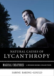 Natural Causes of Lycanthropy - Magical Creatures, A Weiser Books Collection ebook by Baring-Gould, Sabine,Ventura, Varla