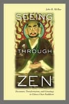Seeing through Zen ebook by John R. Mcrae