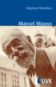 Marcel Mauss ebook by Stephan Moebius,Bernt Schnettler