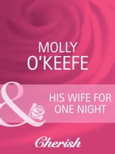 His Wife for One Night (Mills & Boon Cherish) (Marriage of Inconvenience, Book 15) ebook by Molly O'Keefe