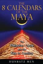The 8 Calendars of the Maya ebook by Hunbatz Men
