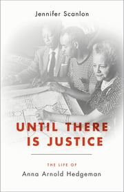 Until There Is Justice - The Life of Anna Arnold Hedgeman ebook by Jennifer Scanlon