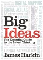 Big Ideas - The Essential Guide to the Latest Thinking ebook by James Harkin