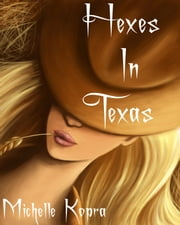 Hexes in Texas ebook by Michelle Kopra