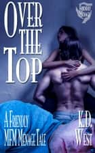 Over the Top: a Friendly MFM Ménage Tale ebook by K.D. West