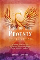 Fire of the Phoenix Initiation ebook by Tanya S. Lenz, Ph.D.