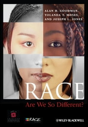 Race - Are We So Different? ebook by Alan H. Goodman,Yolanda T. Moses,Joseph L. Jones,American Anthropological Association
