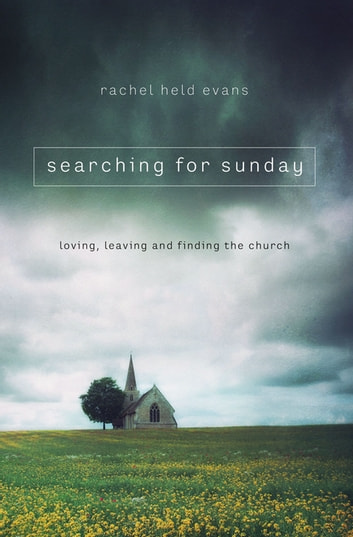 Searching for Sunday - Loving, Leaving, and Finding the Church ebook by Rachel Held Evans