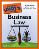 The Complete Idiot's Guide to Business Law - A Plain English Primer with All the Basic and More ebook by Cara C. Putman J.D.