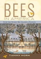 Bees in America ebook by Tammy Horn