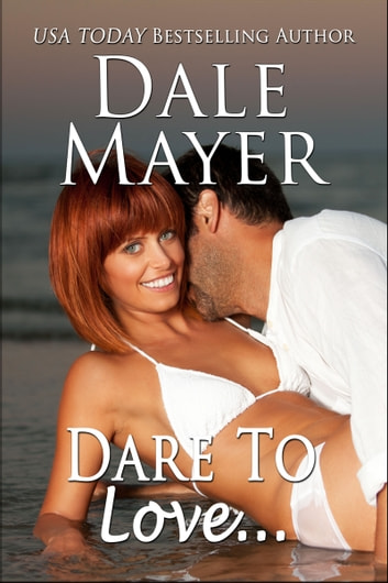 Dare to Love... ebook by Dale Mayer