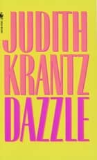Dazzle - A Novel ebook by Judith Krantz