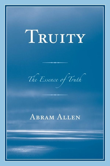 Truity - The Essence of Truth ebook by Abram Allen