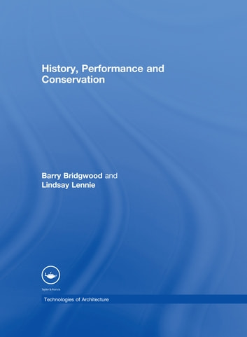 History, Performance and Conservation ebook by Barry Bridgwood,Lindsay Lennie