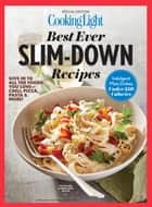 Cooking Light Best Ever Slim Down Recipes - Indulgent Main Dishes Under 30 Calories ebook by The Editors of Cooking Light