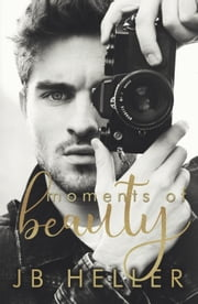 Moments of Beauty ebook by JB HELLER