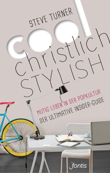 Cool, christlich, stylish - Mutig leben in der Popkultur. Der ultimative Insider-Guide ebook by Steve Turner