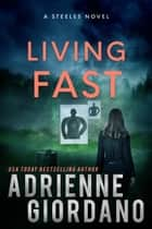 Living Fast - The Steeles 2 ebook by Adrienne Giordano