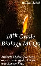 10th Grade Biology MCQs: Multiple Choice Questions and Answers (Quiz & Tests with Answer Keys) ebook by Arshad Iqbal