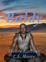 Baldy ebook by Henry Kuttner,C.L. Moore