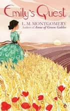 Emily's Quest ebook by L. M. Montgomery