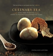 Culinary Tea - More Than 150 Recipes Steeped in Tradition from Around the World ebook by Cynthia Gold,Lise Stern