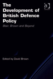 The Development of British Defence Policy - Blair, Brown and Beyond ebook by Mr David Brown