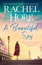 A Beautiful Spy - From the million-copy Sunday Times bestseller ebook by Rachel Hore