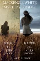 Mackenzie White Mystery Bundle: Before he Kills (#1) and Before he Sees (#2) ebook by