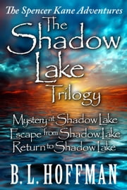 The Shadow Lake Trilogy: The Spencer Kane Adventures ebook by B L Hoffman