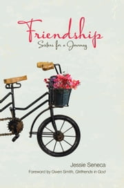 Friendship: Sisters for a Journey ebook by Jessie Seneca
