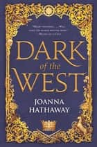 Dark of the West ebook by Joanna Hathaway