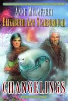 Changelings - Book One of The Twins of Petaybee ebook by Anne McCaffrey, Elizabeth Ann Scarborough