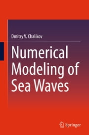 Numerical Modeling of Sea Waves ebook by Dmitry V. Chalikov