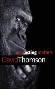 Why Acting Matters ebook by David Thomson