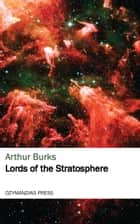 Lords of the Stratosphere ebook by Arthur Burks