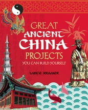 GREAT ANCIENT CHINA PROJECTS - YOU CAN BUILD YOURSELF ebook by Lance Kramer,Steven Weinberg