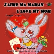 J'aime Ma Maman I Love My Mom: French English Bilingual Edition - French English Bilingual Collection ebook by Shelley Admont