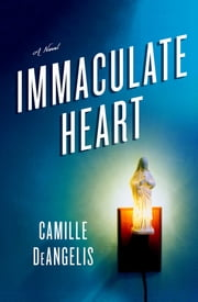 Immaculate Heart - A Novel ebook by Camille DeAngelis