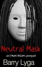 Neutral Mask ebook by Barry Lyga