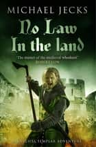 No Law in the Land (Knights Templar Mysteries 27) - A gripping medieval mystery of intrigue and danger ebook by Michael Jecks