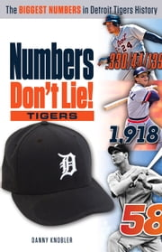 Numbers Don't Lie: Tigers - The Biggest Numbers in Tigers History ebook by Danny Knobler