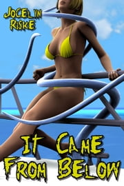 It Came From Below: Tentacle Monster Breeding Erotica ebook by Jocelyn Riske